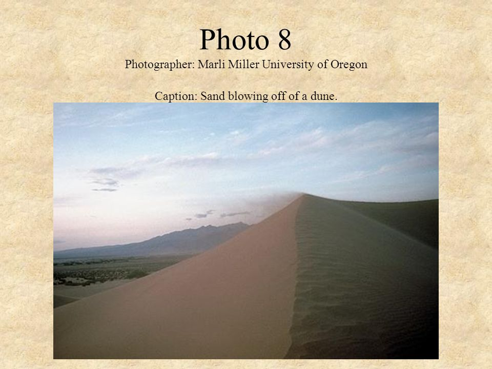 Photo 8 Photographer: Marli Miller University of Oregon Caption: Sand blowing off of a dune.