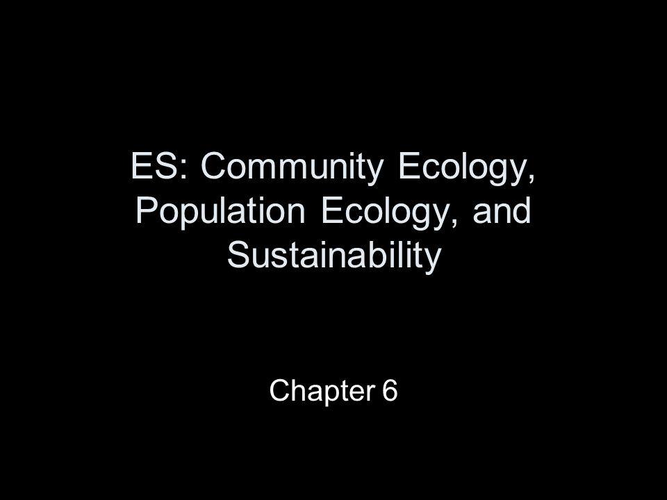 ES: Community Ecology, Population Ecology, and Sustainability