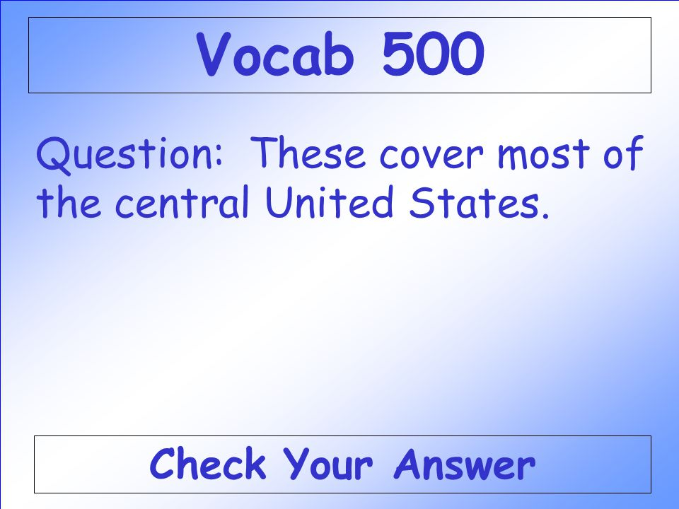 Vocab 500 Question: These cover most of the central United States.