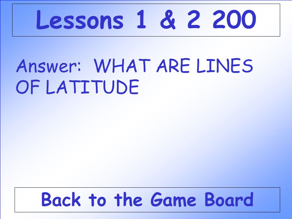 Lessons 1 & 2 200 Answer: WHAT ARE LINES OF LATITUDE
