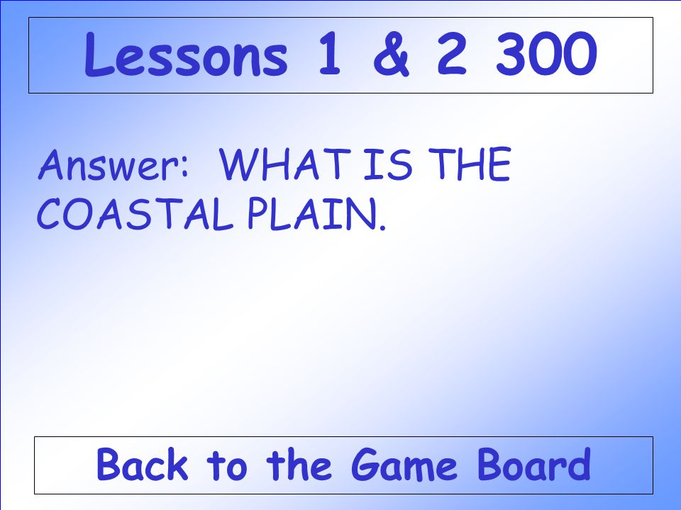 Lessons 1 & 2 300 Answer: WHAT IS THE COASTAL PLAIN.