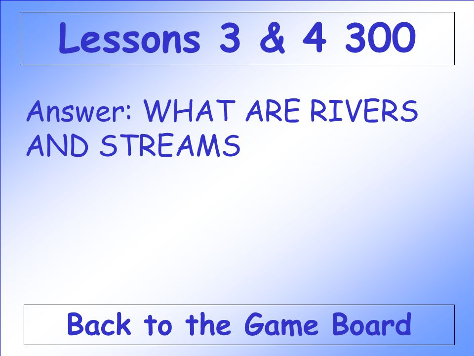Lessons 3 & Answer: WHAT ARE RIVERS AND STREAMS