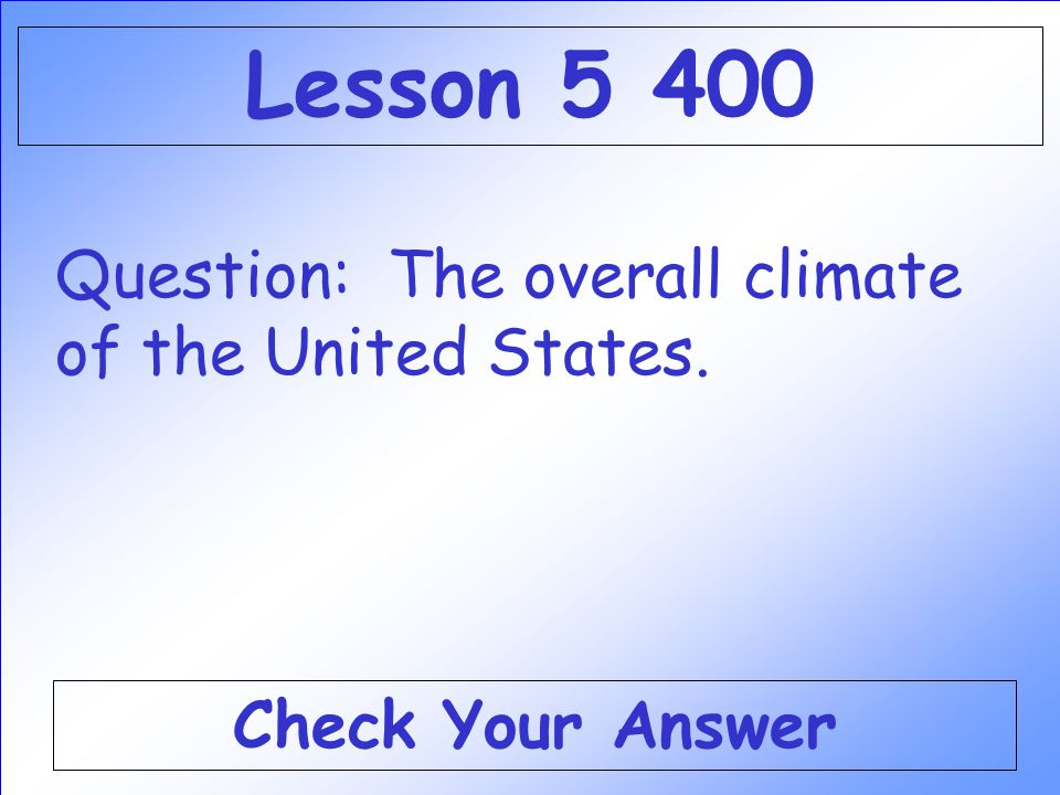 Lesson 5 400 Question: The overall climate of the United States.