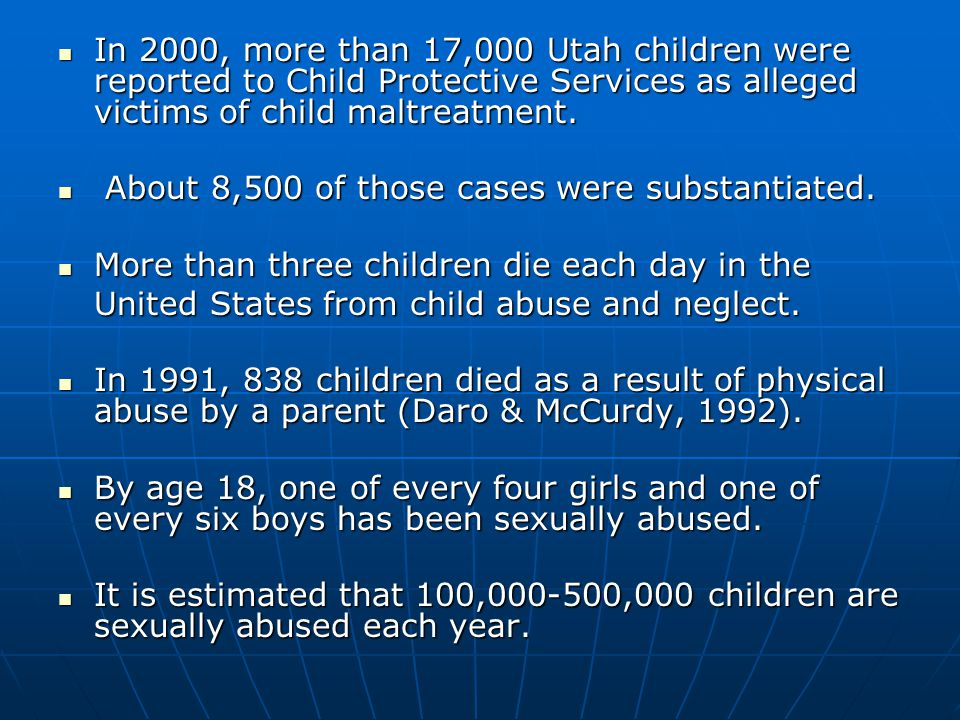 In 2000, more than 17,000 Utah children were reported to Child Protective Services as alleged victims of child maltreatment.