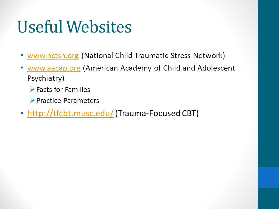 Useful Websites http://tfcbt.musc.edu/ (Trauma-Focused CBT)