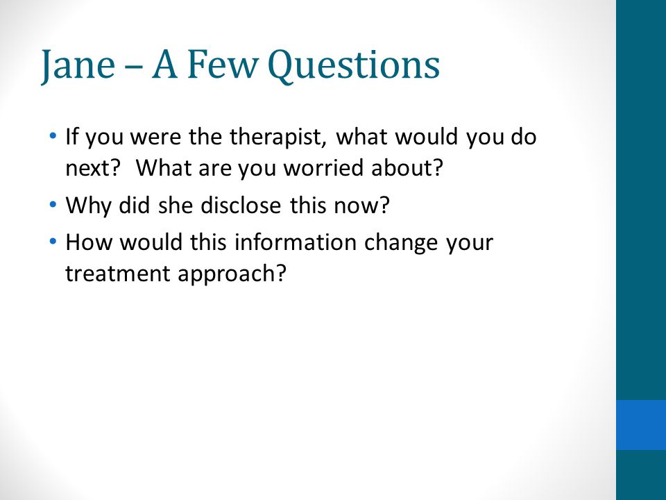 Jane – A Few Questions If you were the therapist, what would you do next What are you worried about