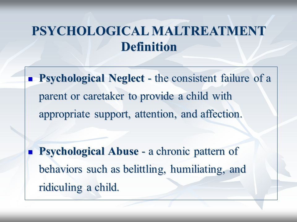 PSYCHOLOGICAL MALTREATMENT Definition
