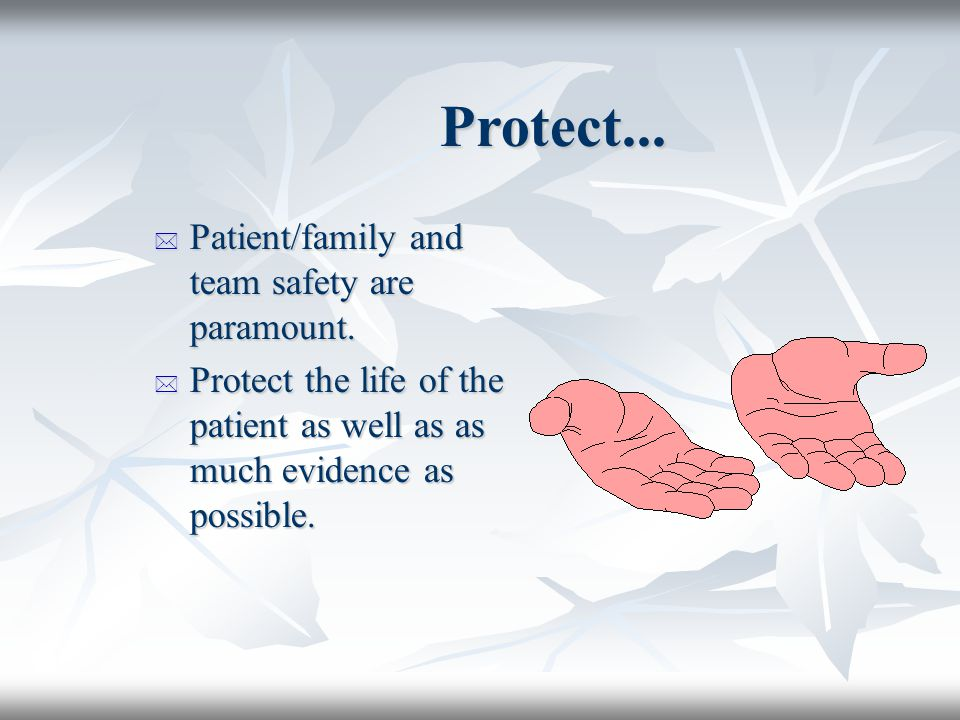 Protect... Patient/family and team safety are paramount.