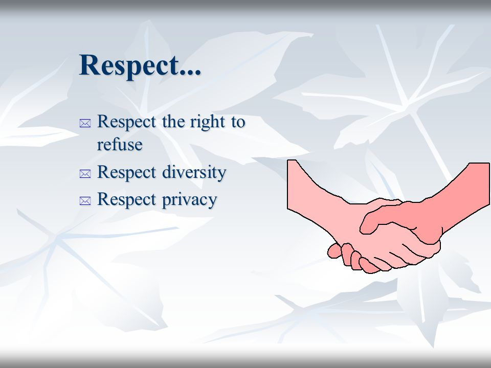 Respect... Respect the right to refuse Respect diversity