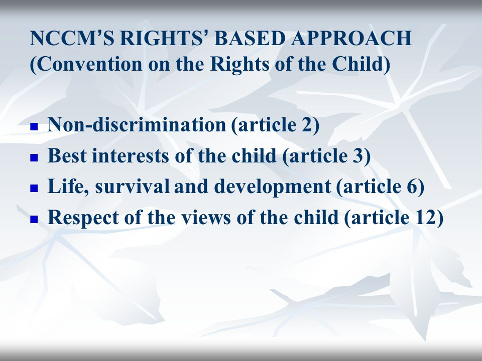 NCCM'S RIGHTS' BASED APPROACH (Convention on the Rights of the Child)