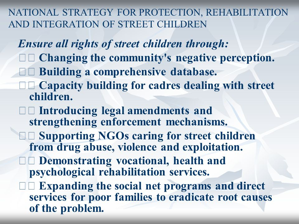 Ensure all rights of street children through: