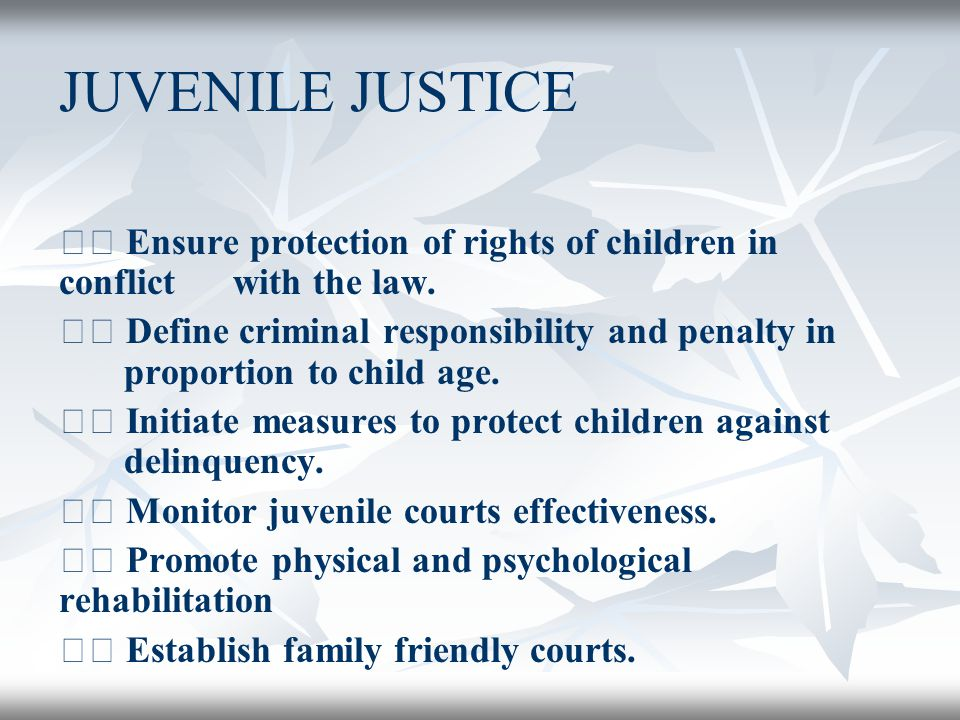 JUVENILE JUSTICE 􀂄 Ensure protection of rights of children in conflict with the law.