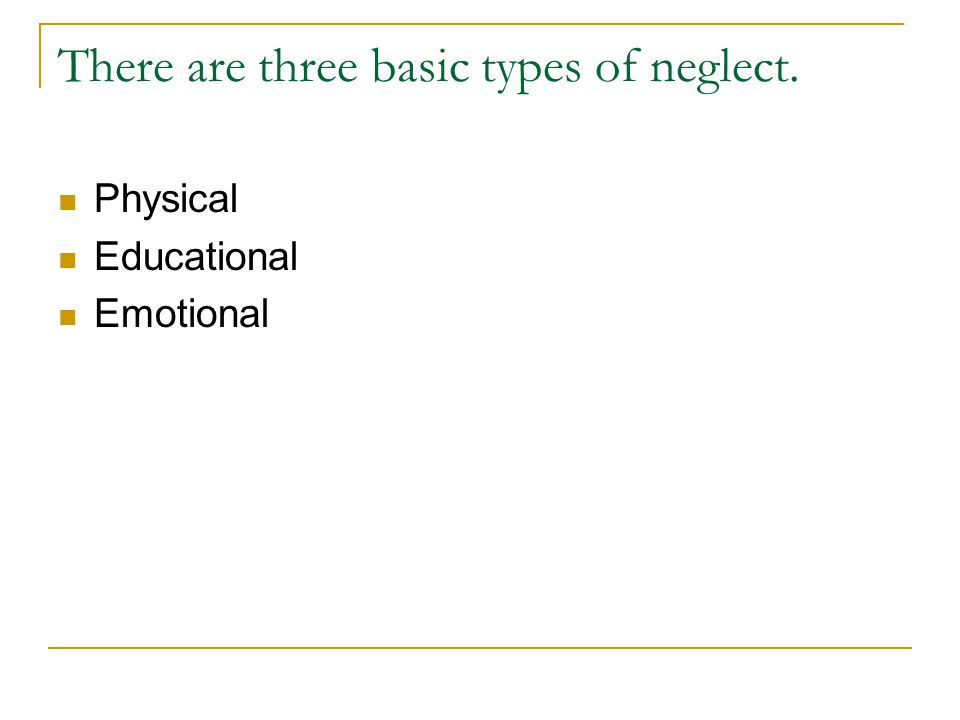 There are three basic types of neglect.