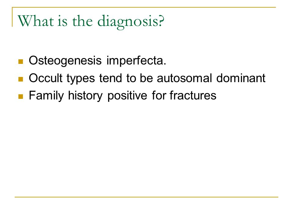 What is the diagnosis Osteogenesis imperfecta.