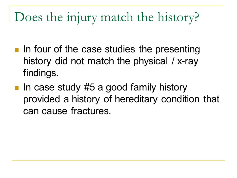 Does the injury match the history