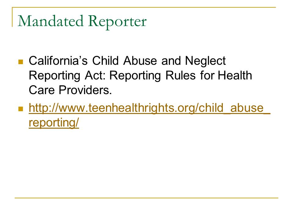Mandated Reporter California's Child Abuse and Neglect Reporting Act: Reporting Rules for Health Care Providers.