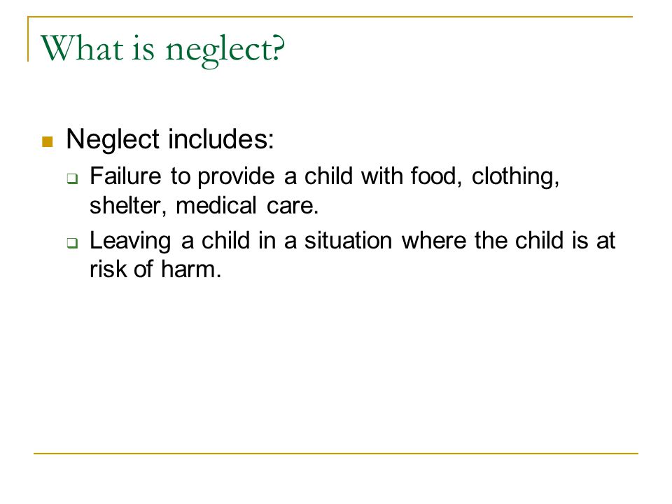 What is neglect Neglect includes: