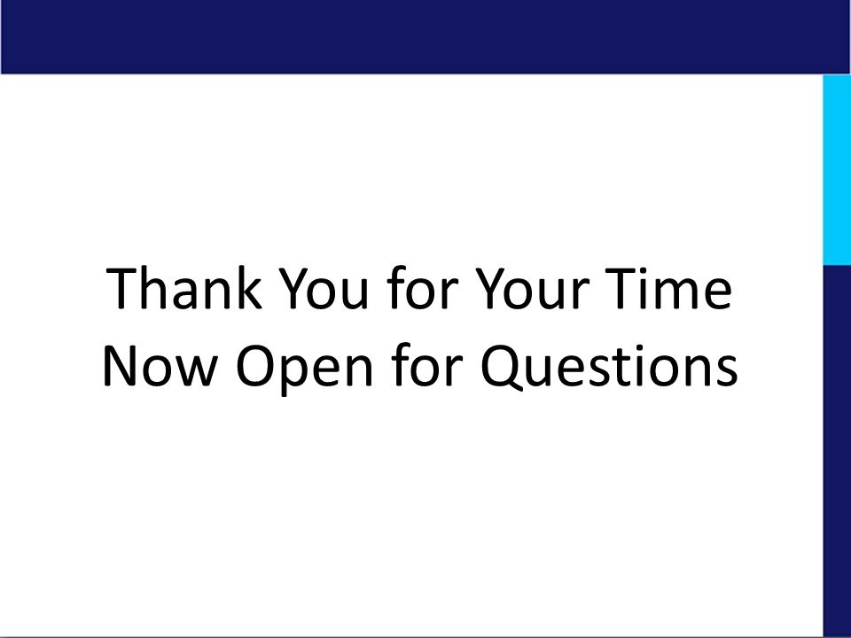 Thank You for Your Time Now Open for Questions