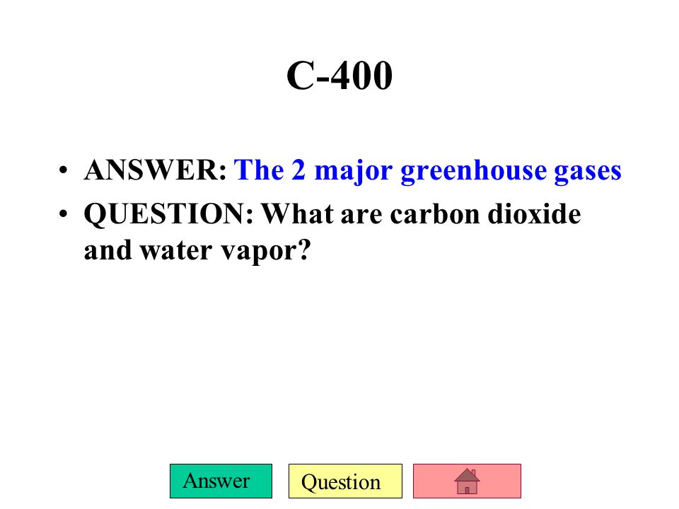 C-400 ANSWER: The 2 major greenhouse gases