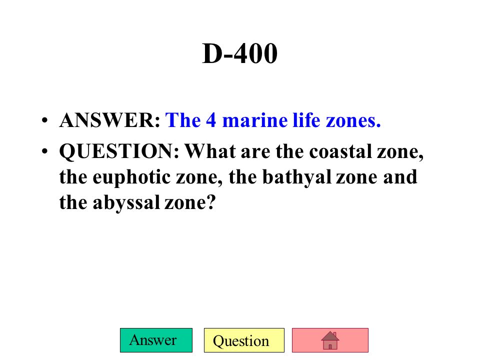 D-400 ANSWER: The 4 marine life zones.