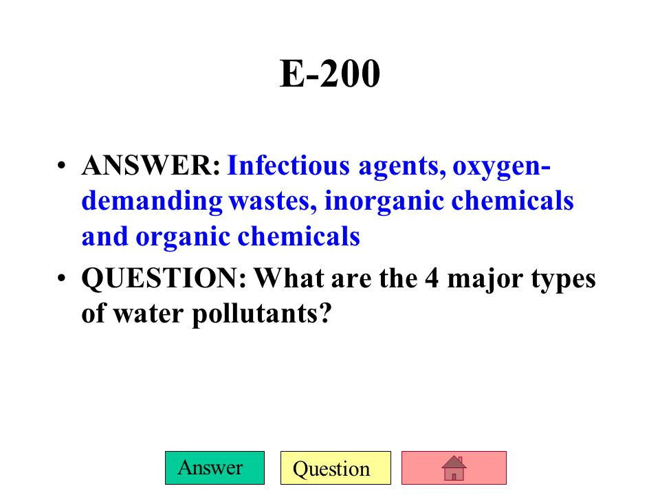 E-200ANSWER: Infectious agents, oxygen-demanding wastes, inorganic chemicals and organic chemicals.