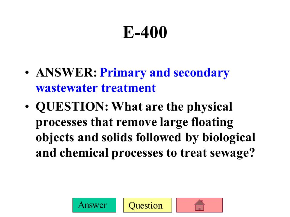 E-400 ANSWER: Primary and secondary wastewater treatment