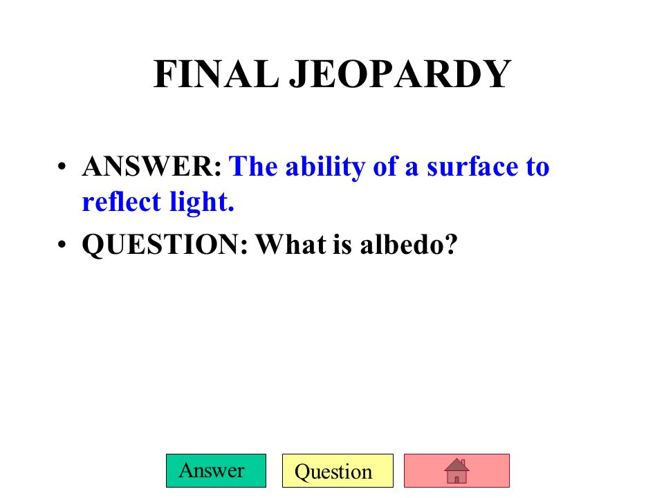 FINAL JEOPARDY ANSWER: The ability of a surface to reflect light.