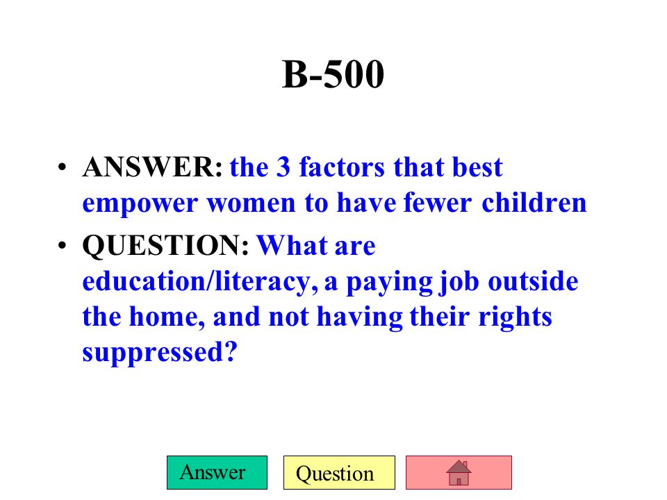 B-500ANSWER: the 3 factors that best empower women to have fewer children.