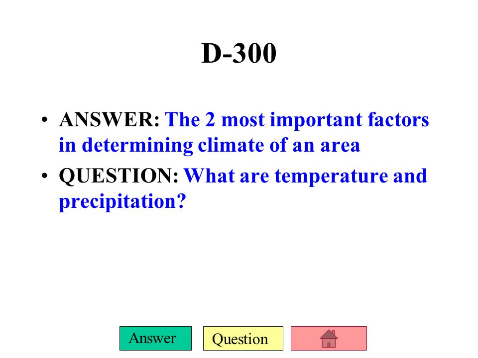 D-300ANSWER: The 2 most important factors in determining climate of an area.