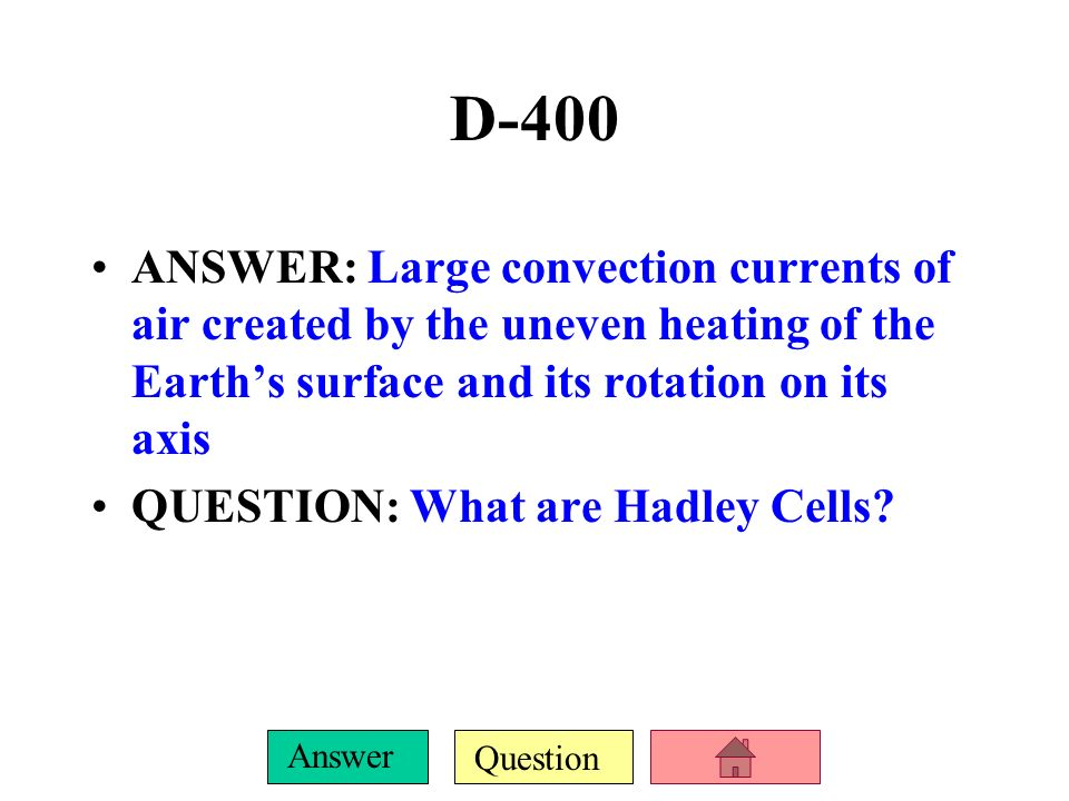 D-400 ANSWER: Large convection currents of air created by the uneven heating of the Earth's surface and its rotation on its axis.