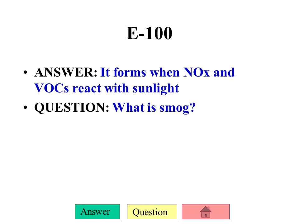E-100 ANSWER: It forms when NOx and VOCs react with sunlight