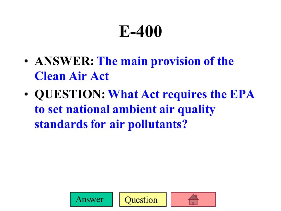 E-400 ANSWER: The main provision of the Clean Air Act