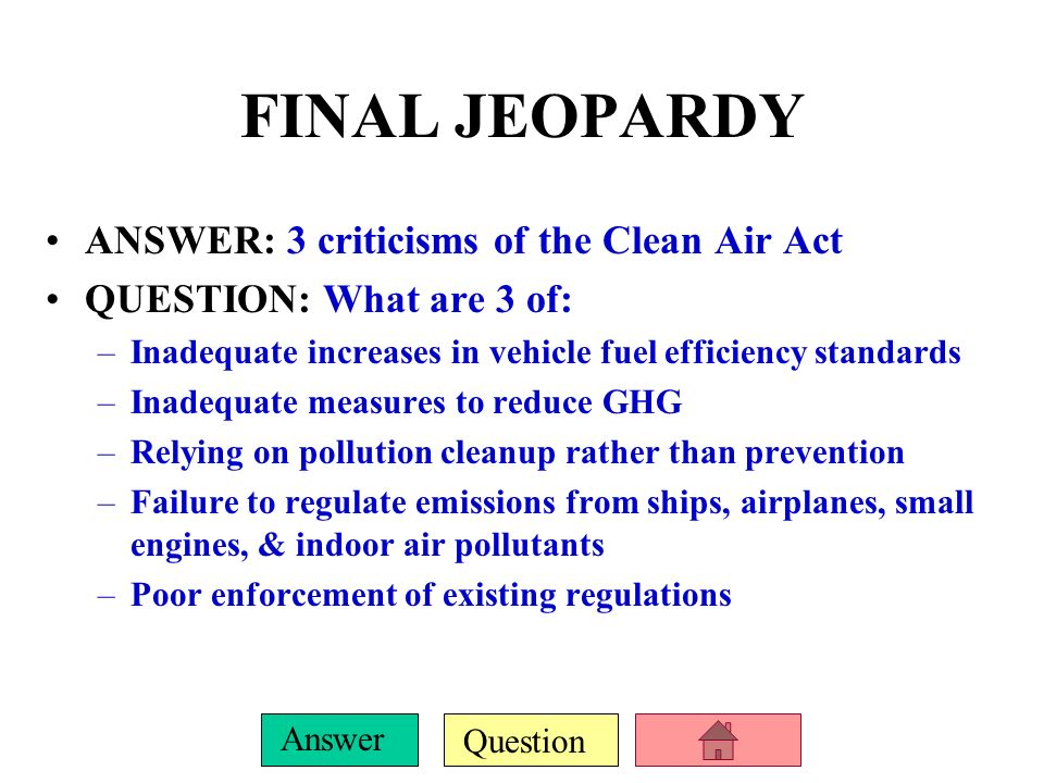 FINAL JEOPARDY ANSWER: 3 criticisms of the Clean Air Act
