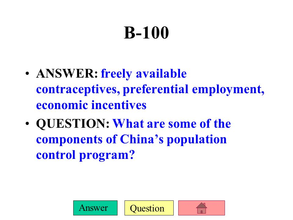B-100ANSWER: freely available contraceptives, preferential employment, economic incentives.
