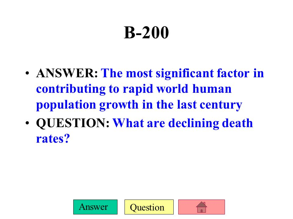 B-200ANSWER: The most significant factor in contributing to rapid world human population growth in the last century.