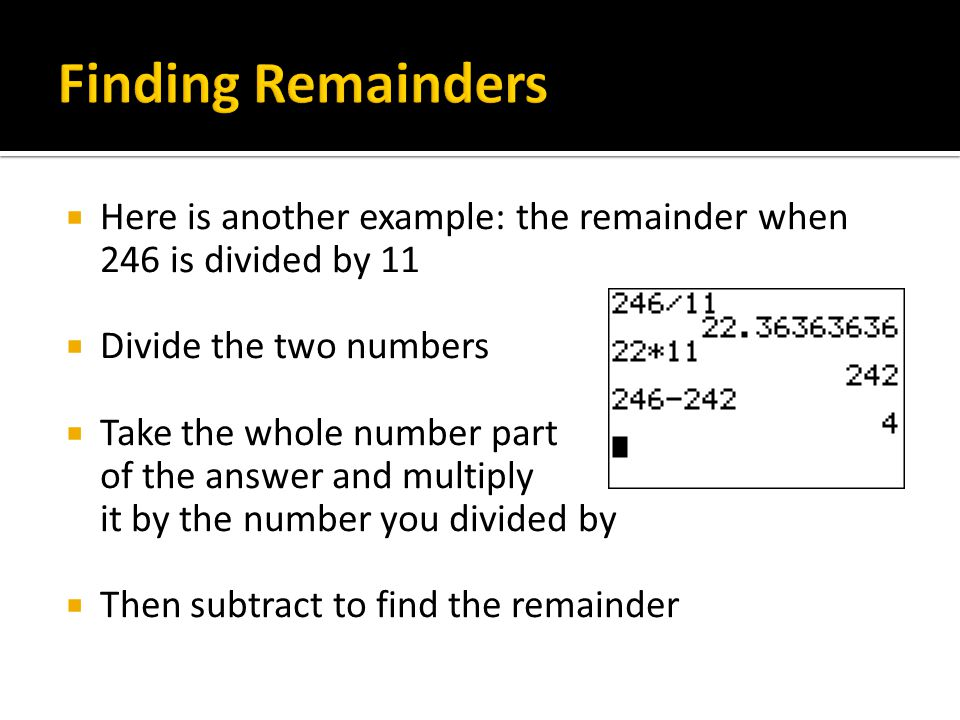 Finding Remainders Here is another example: the remainder when 246 is divided by 11. Divide the two numbers.