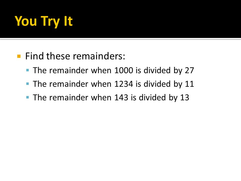 You Try It Find these remainders: