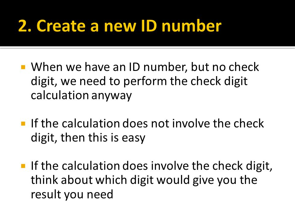 2. Create a new ID number When we have an ID number, but no check digit, we need to perform the check digit calculation anyway.