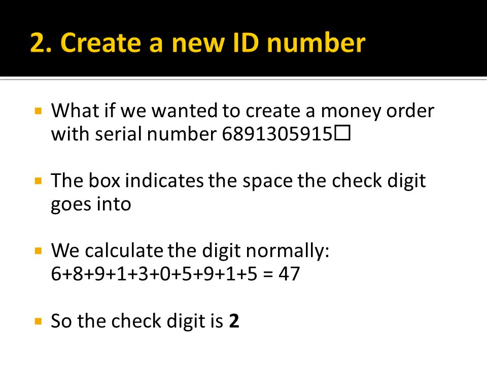 2. Create a new ID number What if we wanted to create a money order with serial number 6891305915