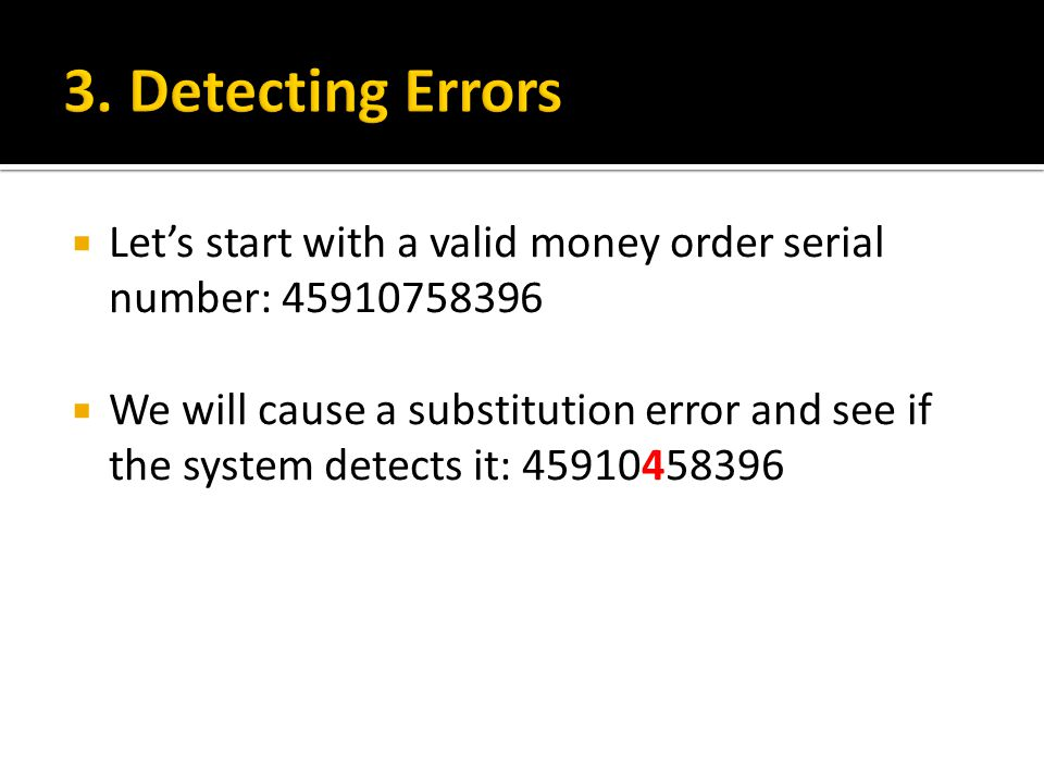 3. Detecting Errors Let's start with a valid money order serial number: 45910758396.