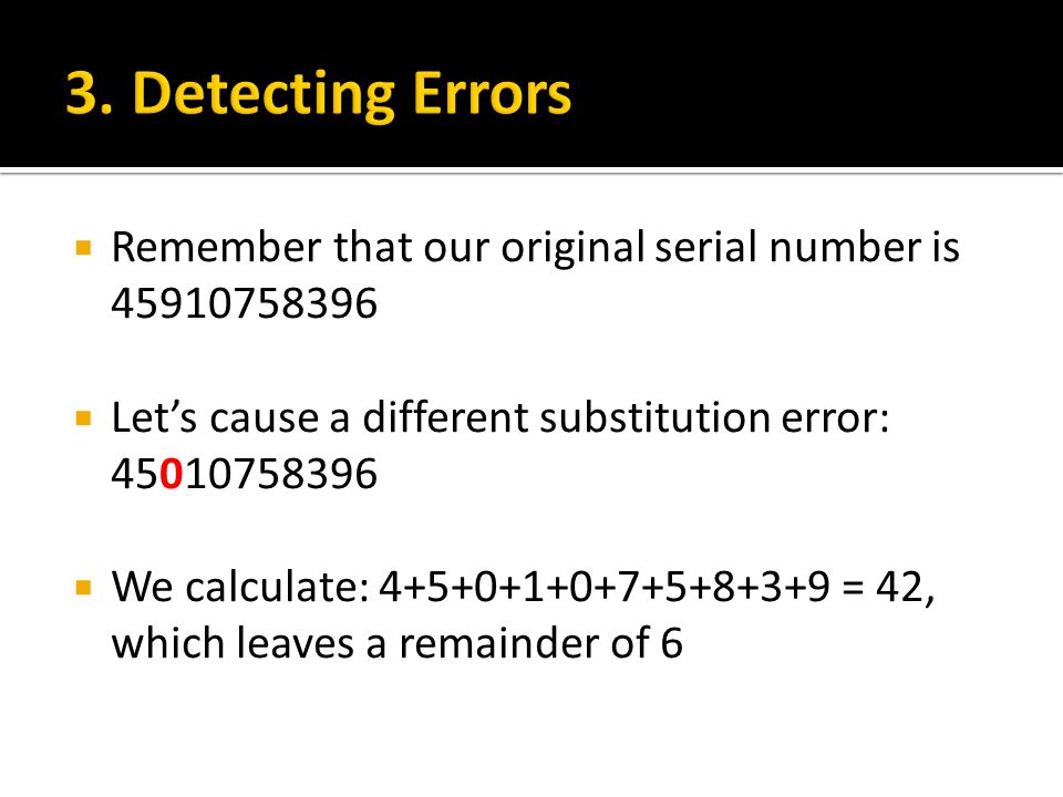 3. Detecting Errors Remember that our original serial number is 45910758396. Let's cause a different substitution error: 45010758396.