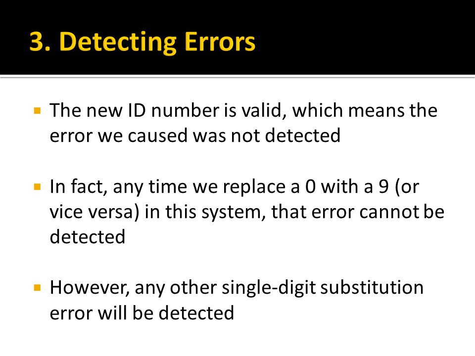 3. Detecting Errors The new ID number is valid, which means the error we caused was not detected.