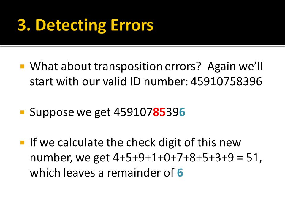 3. Detecting Errors What about transposition errors Again we'll start with our valid ID number: 45910758396.