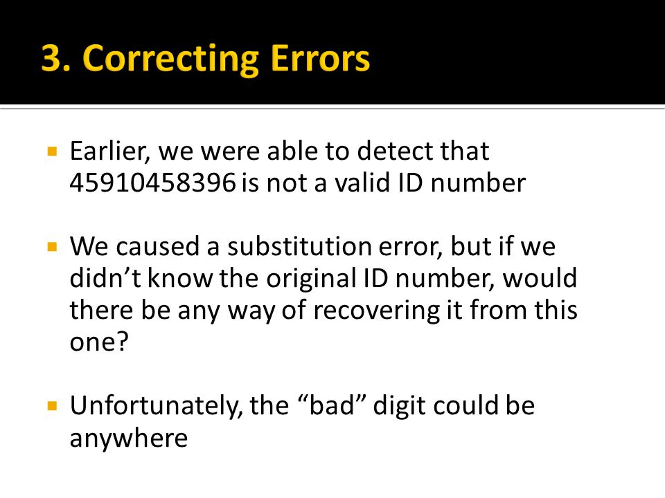 3. Correcting Errors Earlier, we were able to detect that 45910458396 is not a valid ID number.