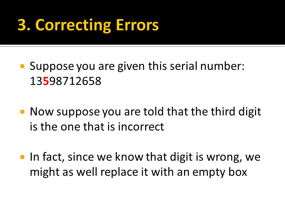 3. Correcting Errors Suppose you are given this serial number: 13598712658.