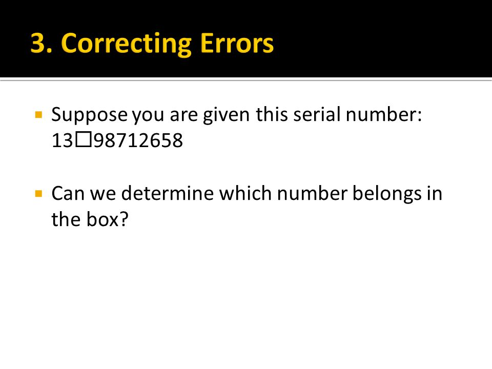 3. Correcting Errors Suppose you are given this serial number: 1398712658.