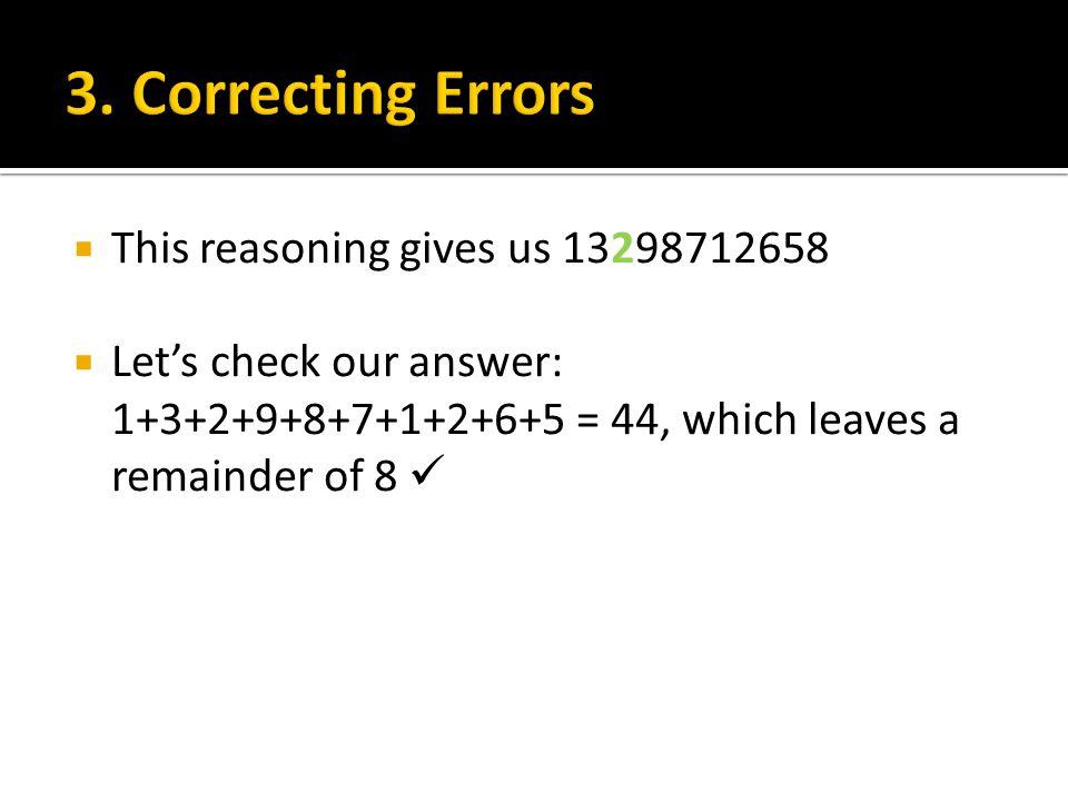 3. Correcting Errors This reasoning gives us 13298712658