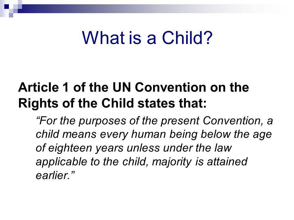 What is a Child Article 1 of the UN Convention on the Rights of the Child states that: