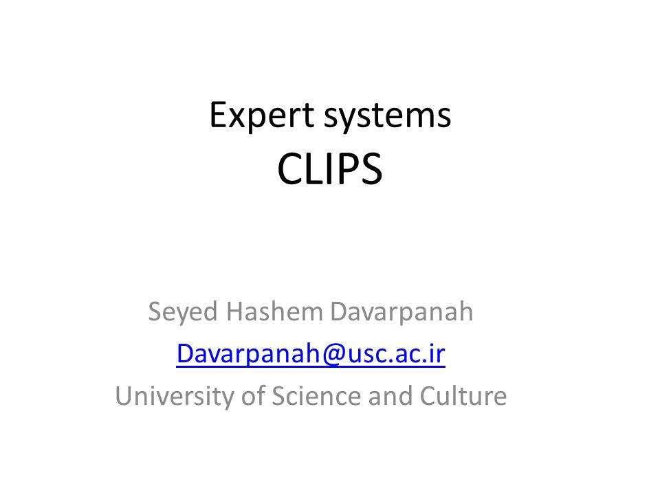 Expert systems CLIPS Seyed Hashem Davarpanah Davarpanah@usc.ac.ir