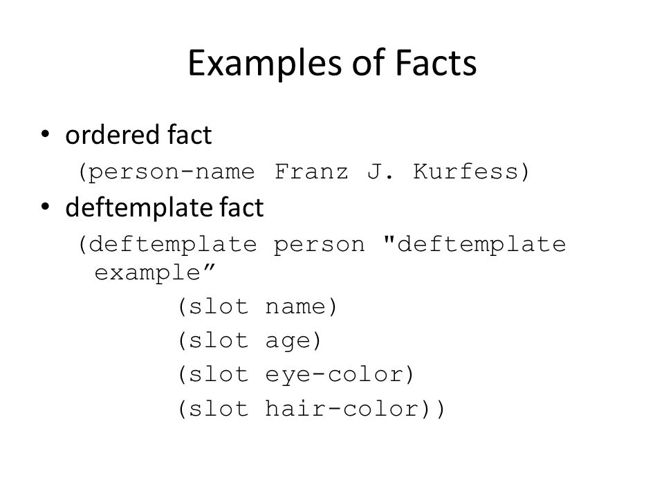 Examples of Facts ordered fact deftemplate fact